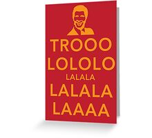 Trooolololo Greeting Card