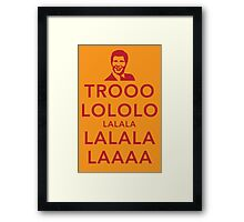 Trooolololo Framed Print