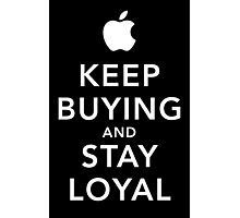 Keep Buying and Stay Loyal Photographic Print