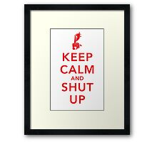Keep Calm and Shut Up Framed Print