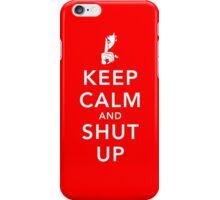 Keep Calm and Shut Up iPhone Case/Skin