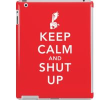 Keep Calm and Shut Up iPad Case/Skin