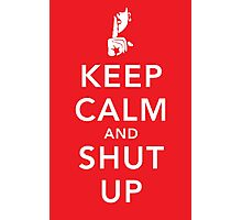 Keep Calm and Shut Up Photographic Print