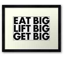 Eat Big, Lift Big, Get Big Framed Print