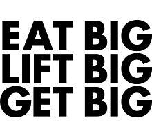 Eat Big, Lift Big, Get Big Photographic Print