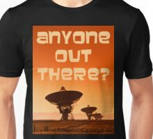 Anyone out There? Unisex T-Shirt