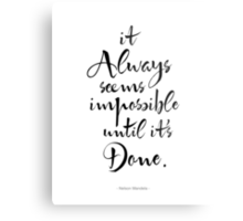 It Always Seems Impossible Until It's Done.  Metal Print