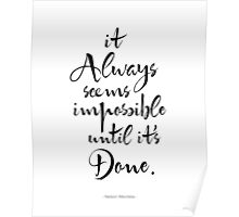 It Always Seems Impossible Until It's Done.  Poster
