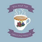 You and Tea Make a Very Happy Me by gabbylesna