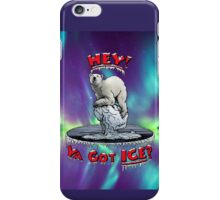 "Polar Bear: ""Hey! Ya Got ICE?"" iPhone Case/Skin"