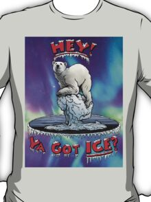 "Polar Bear: ""Hey! Ya Got ICE?"" T-Shirt"
