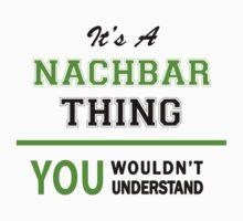It's a NACHBAR thing, you wouldn't understand !! by itsmine