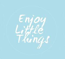 Enjoy Little Things by alwaays