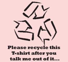 Please recycle this T-shirt after you talk me out of it by Lorie Warren