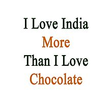I Love India More Than I Love Chocolate  Photographic Print