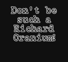 Richard Cranium Unisex T-Shirt