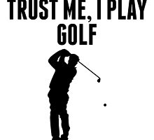 Trust Me I Play Golf by kwg2200