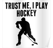Trust Me I Play Hockey Poster