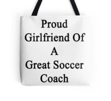 Proud Girlfriend Of A Great Soccer Coach  Tote Bag