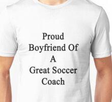 Proud Boyfriend Of A Great Soccer Coach  Unisex T-Shirt