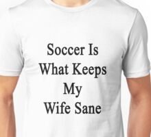 Soccer Is What Keeps My Wife Sane  Unisex T-Shirt