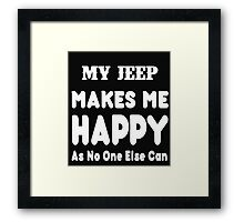 My Jeep Makes Me Happy As No One Else Can - T-shirts & Hoodies Framed Print