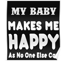My Baby Makes Me Happy As No One Else Can - T-shirts & Hoodies Poster