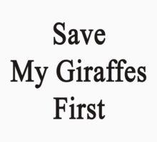 Save My Giraffes First  by supernova23