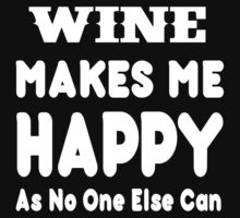 Wine Makes Me Happy As No One Else Can - T-shirts & Hoodies by lovelyarts