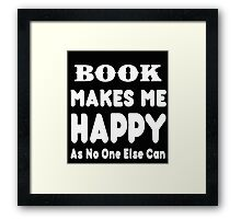Book Makes Me Happy As No One Else Can - T-shirts & Hoodies Framed Print