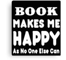 Book Makes Me Happy As No One Else Can - T-shirts & Hoodies Canvas Print