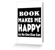 Book Makes Me Happy As No One Else Can - T-shirts & Hoodies Greeting Card