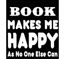 Book Makes Me Happy As No One Else Can - T-shirts & Hoodies Photographic Print