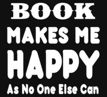 Book Makes Me Happy As No One Else Can - T-shirts & Hoodies by lovelyarts