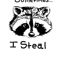 Sometimes I Steal,  Raccoon by TLCampbell