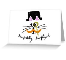 purrfectally delightful Greeting Card