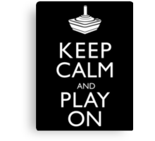 Keep Calm And Play On Canvas Print