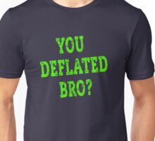 YOU DEFLATED BRO? Unisex T-Shirt