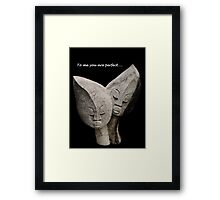 To Me You Are Perfect Framed Print