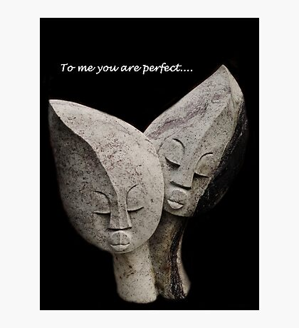 To Me You Are Perfect Photographic Print