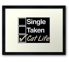 Cool 'Single, Taken, Cat Life' T-shirts, Hoodies, Accessories and Gifts Framed Print
