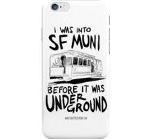 I Was Into SF Muni... iPhone Case/Skin