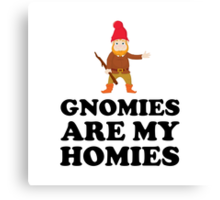 Gnomies Are My Homies Canvas Print
