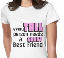 EVERY TALL PERSON NEEDS A SHORT BEST fRIEND Womens Fitted T-Shirt