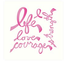 Life, Love Strength, Courage Art Print