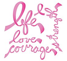 Life, Love Strength, Courage Photographic Print