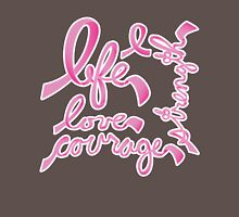 Life, Love Strength, Courage Unisex T-Shirt