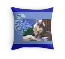 Gotta Have a Happy One! Throw Pillow
