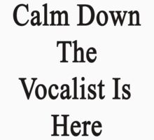 Calm Down The Vocalist Is Here  T-Shirt