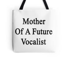 Mother Of A Future Vocalist  Tote Bag
